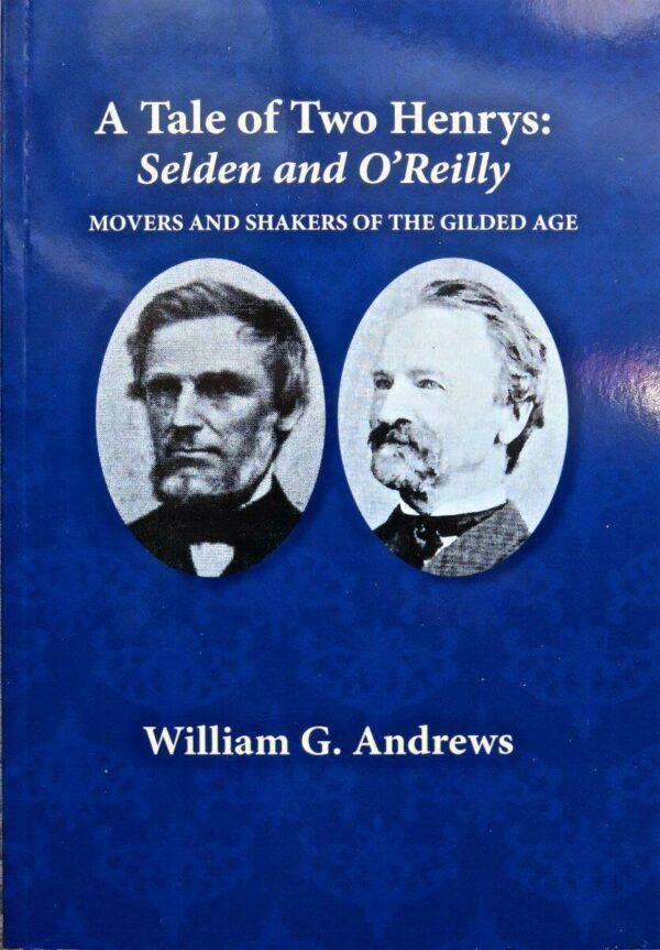 A Tale of Two Henrys: Selden and O'Reilly Movers and Shakers of the Gilded Age