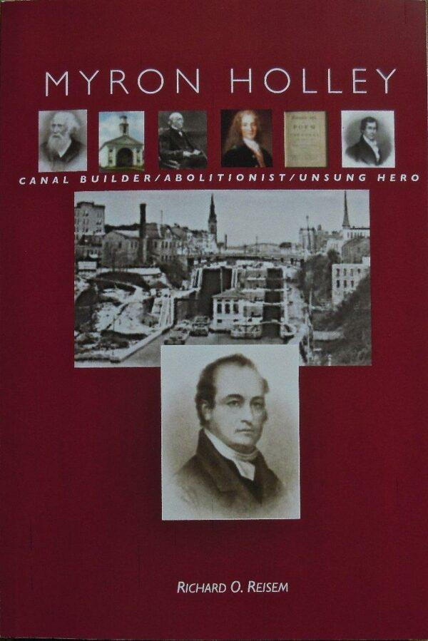 Myron Holley: Canal Builder/Abolitionist/Unsung Hero